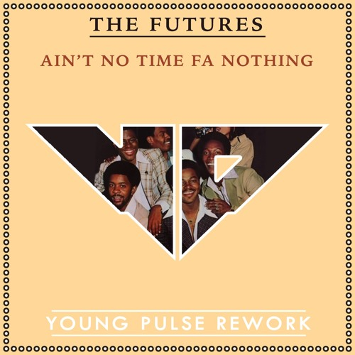 The Futures - Ain't no time fa nothing (A Young Pulse Rework)