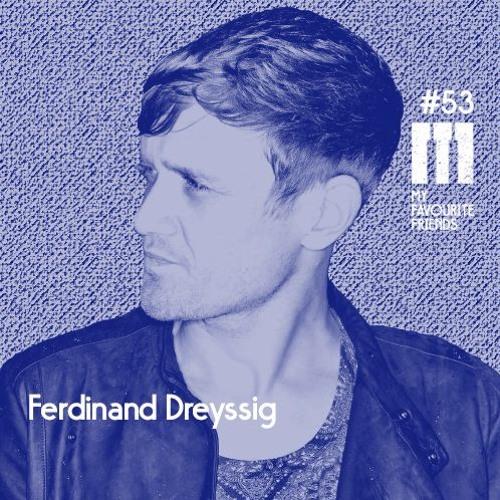 My Favourite Friends Podcast #53 Ferdinand Dreyssig