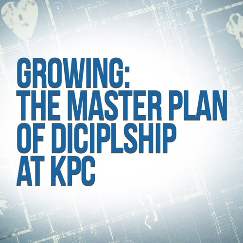 Growing: The Master Plan for Discipleship at KPC