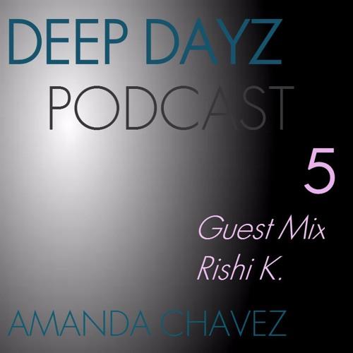 DJ Amanda Chavez presents DEEP DAYZ Podcast 5-Guest Mix with Rishi K.