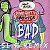 David Guetta ft. Vassy - Bad (SLiP Remix)
