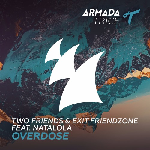 Two Friends & Exit Friendzone ft. Natalola - Overdose