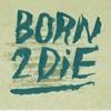 Born2Die