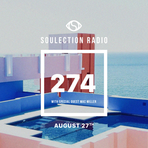 Soulection Radio Show #274 w/ Mac Miller
