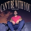 CAN'T BE WITH YOU (LEAKED VERSION) FEAT. BMP