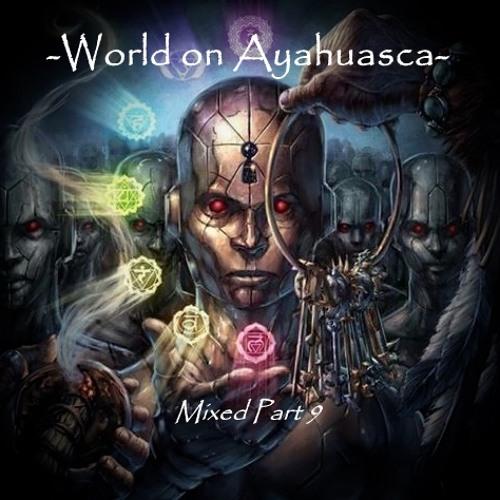 -World on Ayahuasca- Mixed Part 9