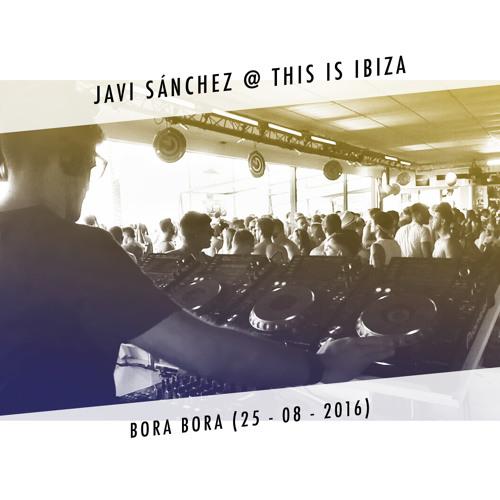 Javi Sanchez @ This Is Ibiza (Bora Bora) 25-08-2016