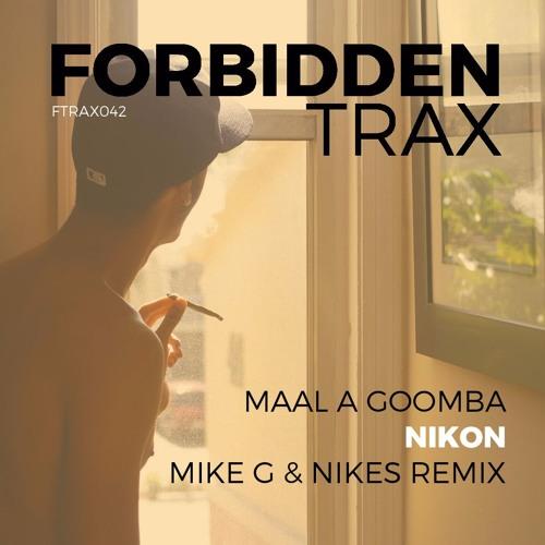 Maal A Goomba - Nikon (Mike G & Nikes Remix)
