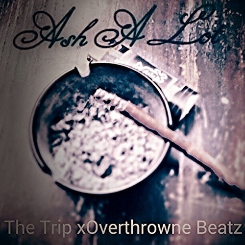 ASH A LOT The Trip Featuring OverThrowne Beats