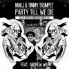 Makj & Timmy Trumpet - Party Till We Die (DJ B-Goss & Bricious Bootleg) [FREE DOWNLOAD]
