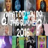 [54 songs] ♫¿What Did You Do This Summer? (Part Two)♫ (Summer Mashup)
