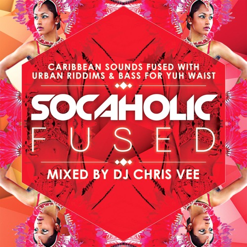 Socaholic #Fused Mixed by DJ Chris Vee