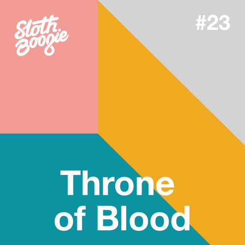 SlothBoogie Guestmix #23 - Throne Of Blood