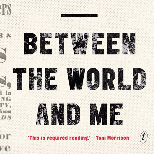 "Episode 10 - Ta-Nehisi Coates, James Baldwin & Richard Wright in ""Between The World & Me"""