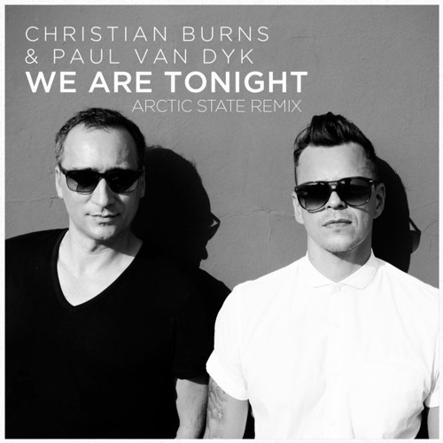 Christian Burns & Paul Van Dyk - We Are Tonight (Arctic State Remix)