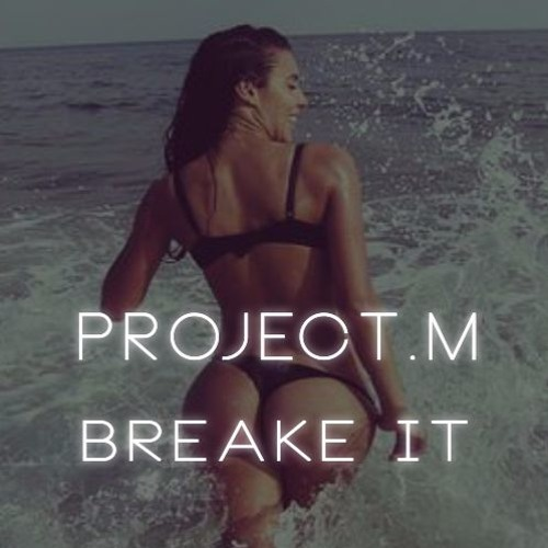 Project.M - Break It (Original Mix)