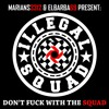 ILLegal Squad - Don't Fuck With The Squad [Original Mix]