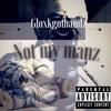 Not My Manz [prod. Purp Munna of BE$Gang]