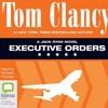 Executive Orders: Jack Ryan #7 by Tom Clancy