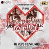 The Unforgettable Love Mashup 2016 Dj Pops & Dj Saurabh