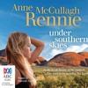 Under Southern Skies by Anne McCullagh Rennie