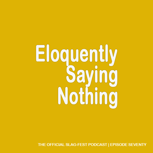 ESN070 : Eloquently Saying Nothing 070