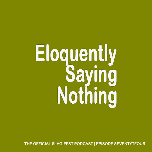 ESN074 : Eloquently Saying Nothing 074