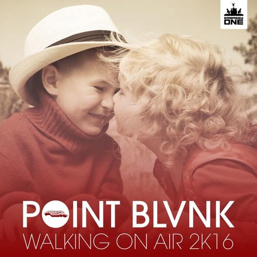 POINT BLVNK - Walking On Air 2K16