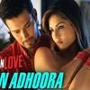 Main Adhoora (Beiimaan Love)