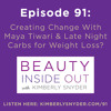 Episode 91: Creating Change With Maya Tiwari & Late Night Carbs for Weight Loss?
