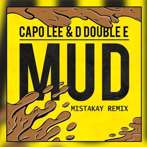 Capo Lee ft. D Double E - MUD (MistaKay Remix)
