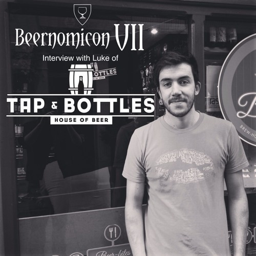 Beernomicon VII - Interview with Luke from Tap & Bottles