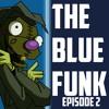 The Blue Funk: Episode 2 - I'm Feeling Depressed