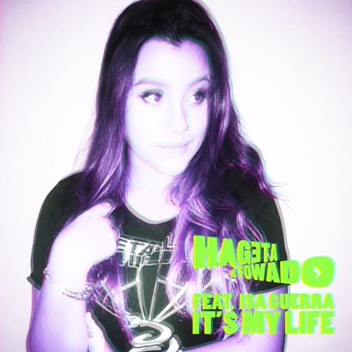 Hageta & Fowado feat. Isa Guerra - IT'S MY LIFE (Short Mix) [FREE DOWNLOAD]