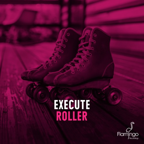Execute - Roller [OUT NOW - Flamingo Recordings]