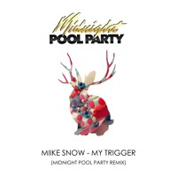 Miike Snow - Trigger (Midnight Pool Party Remix)