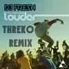 DJ Fresh - Louder (Flux Pavilion & Doctor P Remix) [Threko Remix]
