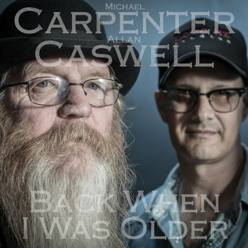 Michael Carpenter & Allan Caswell - Back When I Was Older