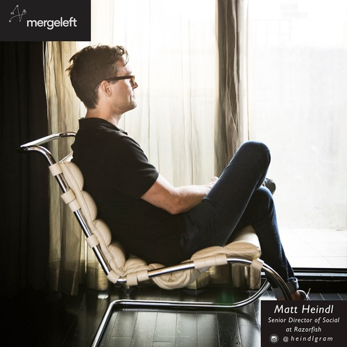 MergeLeft: Ep 3: Matt Heindl, Social Creative Director at Razorfish