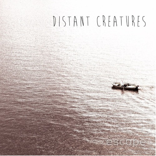 """""""Escape"""" - Distant Creatures"""