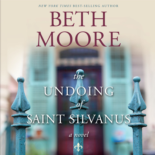 """The Undoing of Saint Silvanus"" by Beth Moore, read by Shannon McManus"