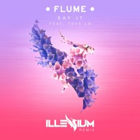 Flume feat. Tove Lo  - Say It (Illenium Remix)