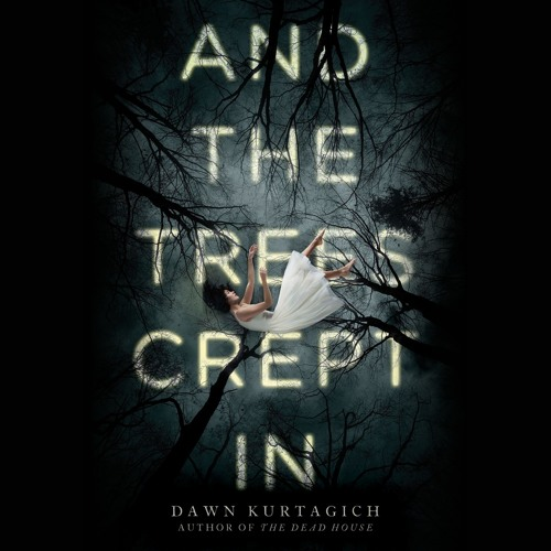 AND THE TREES CREPT IN by Dawn Kurtagich, Read by Polly Lee- Audiobook Excerpt