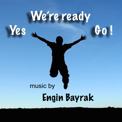 Yes We're Ready Go - Engin Bayrak