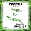 FABBRj presents: WALKING TO THE JUNGLE [003] - GUEST MIX: Francis P