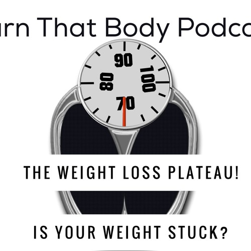 #23 The Weight Loss Plateau! Is Your Weight Stuck?