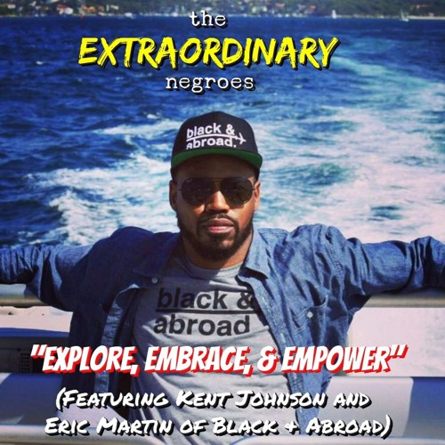 """Explore, Embrace, & Empower"" (Feat. Kent Johnson & Eric Martin of Black & Abroad)"