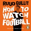 How To Watch Football by Ruud Gullit (Audiobook extract) read by Adam James