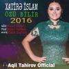 Xatire İslam - Ozu Bilir 2016 ( Aqil Tahirov ) mp3
