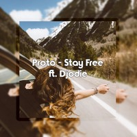 Proto - Stay Free (ft. Djodie) Artwork